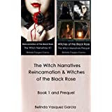 Reincarnation and Witches of the Black Rose (The Witch Narratives Trilogy Books 1 and Prequel Collection) ~ Belinda Vasquez Garcia