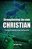 Strengthening the New Christian: Consolidating New Believers: Updated and Revised (The Vine International Basic Courses Book 2)