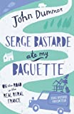 Serge Bastarde Ate My Baguette: On the Road in the Real Rural France (English Edition)