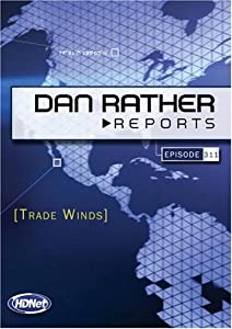 Dan Rather Reports #311: Trade Winds (WMVHD DVD & SD DVD 2 Disc Set)