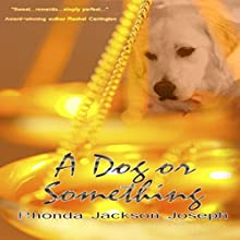 A Dog or Something (       UNABRIDGED) by Rhonda Jackson Joseph Narrated by Tamika Simpkins