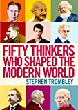 img - for Fifty Thinkers Who Shaped the Modern World book / textbook / text book