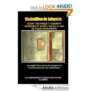 Leçon-Technique 7: Comment demeurer et avoir l'air de 37 ans de façon permanente. Anunnaki-Ulema secret de la longévité et l'arrêt du processus de vieillissement (French Edition)