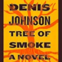 Tree of Smoke: A Novel Audiobook by Denis Johnson Narrated by Will Patton