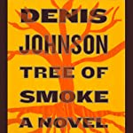 Tree of Smoke: A Novel | Denis Johnson