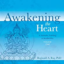 Awakening the Heart, Volume 1: A Somatic Training in Bodhicitta Speech by Reginald A. Ray Narrated by Reginald A. Ray