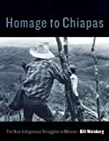 Bill Weinberg Homage to Chiapas: The New Indigenous Struggles in Mexico
