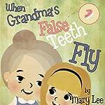 When Grandma's False Teeth Fly | Mary Lee
