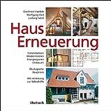 Hauserneuerung: Instandsetzen - Modernisieren - Energiesparen - Umbauen. Ökologische Baupraxis. Mit Anleitung zur Selbsthilfe.