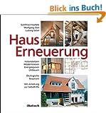 Hauserneuerung: Instandsetzen - Modernisieren - Energiesparen - Umbauen. �kologische Baupraxis. Mit Anleitung zur Selbsthilfe.