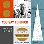 You Say to Brick: The Life of Louis Kahn | Wendy Lesser