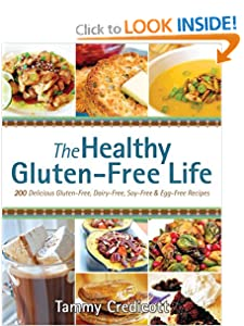 The Healthy Gluten-Free Life: 200 Delicious Gluten-Free, Dairy-Free, Soy-Free and Egg-Free Recipes! [Paperback] — by Tammy Credicott