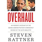 Overhaul: An Insider's Account of the Obama Administration's Emergency Rescue of the Auto Industry | Steven Rattner