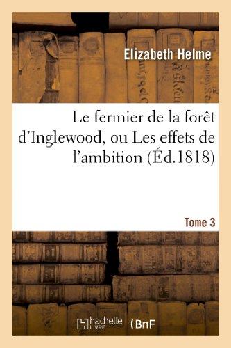 Le fermier de la forêt d'Inglewood, ou Les effets de l'ambition. Tome 3: Le Fermier de La Foret D'Inglewood, Ou Les Effets de L'Ambition. Tome 3 (Littérature)