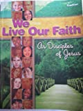 We Live Our Faith, Vol. 1: As Disciples of Jesus