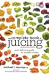 The Complete Book of Juicing, Revised...