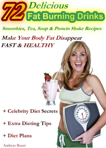 72 Delicious Fat Burning Drinks Smoothies, Tea, Soup & Protein Shake Recipes: Make Your Body Fat Disappear - Fast & Healthy front-1078683