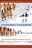 img - for Crossing Waters, Crossing Worlds: The African Diaspora in Indian Country book / textbook / text book