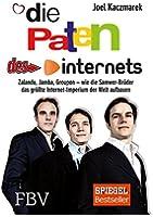 Die Paten des Internets: Zalando, Jamba, Groupon - wie die Samwer-Br�der das gr��te Internet-Imperium der Welt aufbauen