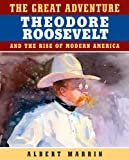 The Great Adventure: Theodore Roosevelt and the Rise of Modern America (0525476598) by Marrin, Albert