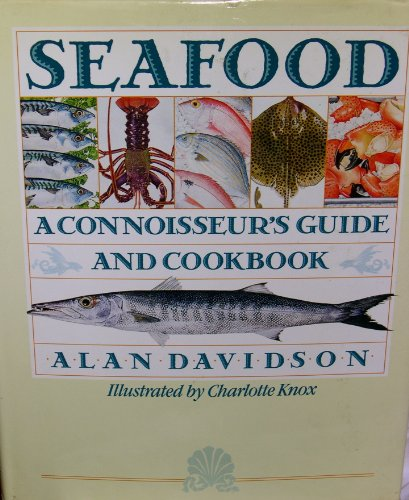 Seafood: a Connoisseur's Guide and Cookbook by Alan Davidson