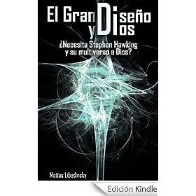 El Gran Dise�o y Dios �Necesita Stephen Hawking y su multiverso a Dios? (Spanish Edition)