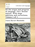 Of the origin and progress of language. Vol.I. Second edition. With large additions and corrections. Volume 1 of 1