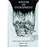 Winter of Entrapment: A New Look at the Donner Party ~ Joseph A. King