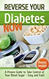 Diabetes: Reverse Your Diabetes NOW! How To Take Control of Your Blood Sugar Easy and Fast!: Reverse Diabetes Forever (Type 2 Diabetes Cure Book 1) (English Edition)