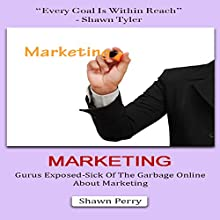 Marketing: Gurus Exposed - Sick of the Garbage Online About Marketing (       UNABRIDGED) by Shawn Perry Narrated by Rhonda Gayle Turner Garner