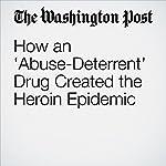How an 'Abuse-Deterrent' Drug Created the Heroin Epidemic | Christopher Ingraham
