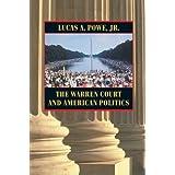 The Warren Court and American Politics ~ Lucas A. Powe Jr