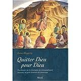 Quitter Dieu pour Dieu : Du discours sur la montagne au commandement nouveau, un petit itinéraire de conversion...