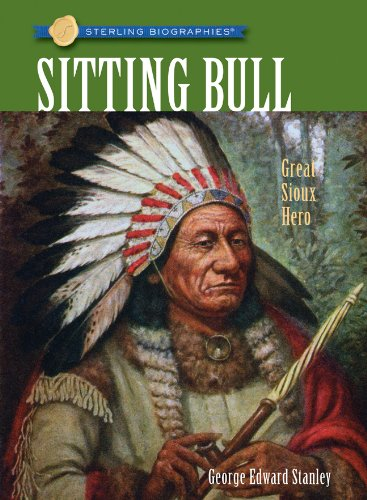 Sterling Biographies: Sitting Bull: Great Sioux Hero