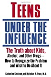 img - for Teens Under the Influence: The Truth About Kids, Alcohol, and Other Drugs- How to Recognize the Problem and What to Do About It book / textbook / text book