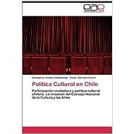 Política Cultural en Chile: Participación ciudadana y política cultural chilena. La creación del Consejo Nacional...
