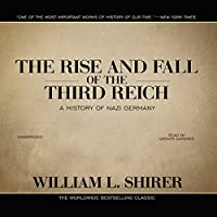 The Rise and Fall of the Third Reich: A History of Nazi Germany Hörbuch von William L. Shirer Gesprochen von: Grover Gardner