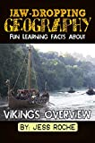 Jaw-Dropping Geography: Fun Learning Facts About Vikings Overview: Illustrated Fun Learning For Kids