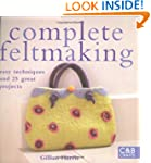 Complete Feltmaking: Easy Techniques...