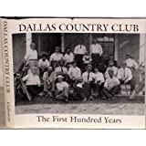 Dallas Country Club: The first 100 years Diane Galloway