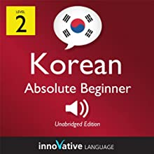 Learn Korean - Level 2: Absolute Beginner Korean, Volume 1: Lessons 1-25 (       UNABRIDGED) by Innovative Languag Learning Narrated by Keith Kim, Mi Sun Choi