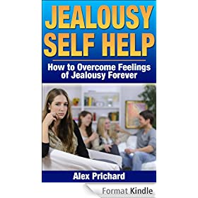 Jealousy Self Help: How to Overcome Feelings of Jealousy Forever (Self Help, Self Help Books) (English Edition)