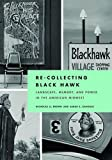 Re-Collecting Black Hawk: Landscape, Memory, and Power in the American Midwest (Culture, Politics and the Built Environment)