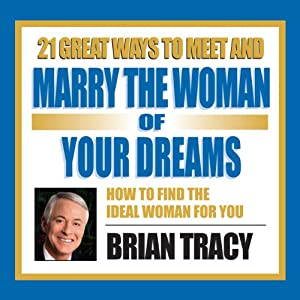 21 Great Ways to Meet and Marry the Woman of Your Dreams | [Brian Tracy]