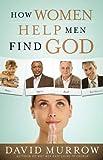 How Women Help Men Find God