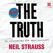 The Truth: An Uncomfortable Book About Relationships Audiobook by Neil Strauss Narrated by Neil Strauss
