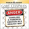Anger: Handling a Powerful Emotion in a Healthy Way (       UNABRIDGED) by Gary Chapman Narrated by Gary Chapman