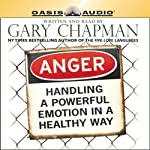 Anger: Handling a Powerful Emotion in a Healthy Way | Gary Chapman