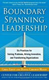Boundary Spanning Leadership: Six Practices for Solving Problems, Driving Innovation, and Transforming Organizations By Chris Ernst, Donna Chrobot-Mason