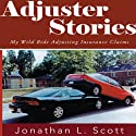 Adjuster Stories: My Wild Ride Adjusting Insurance Claims (       UNABRIDGED) by Jonathan L. Scott Narrated by Joshua Bennington